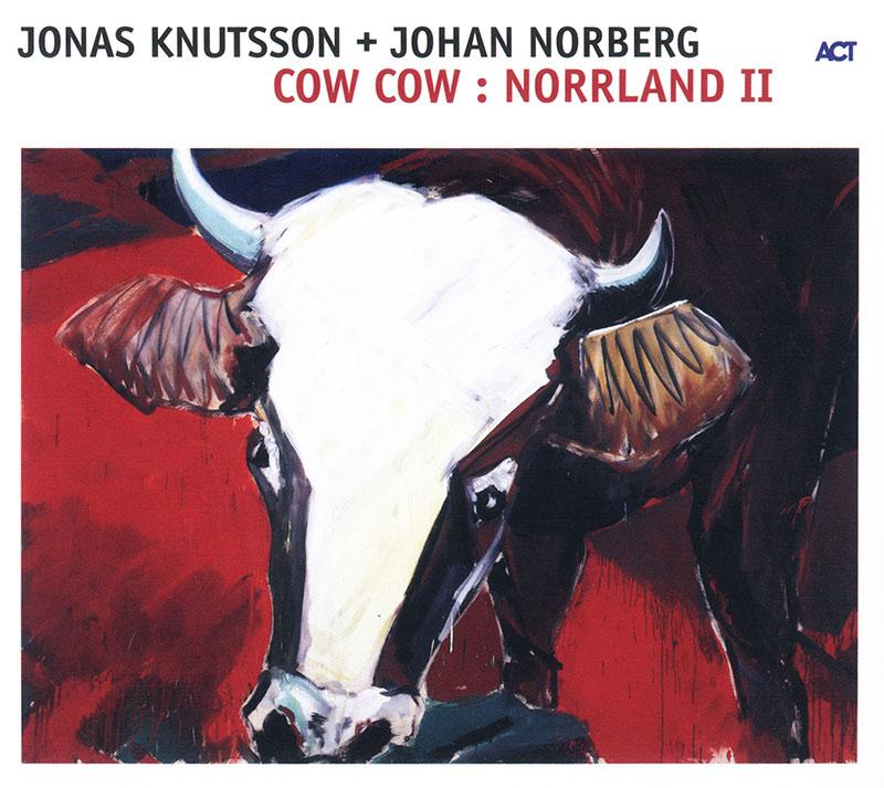 Jonas Knutsson & Johan Norberg - Cow Cow Norrland II (2005, ACT)