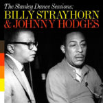 Billy Strayhorn & Johnny Hodges: The Stanley Dance Sessions (1959, Lone Hill Jazz)