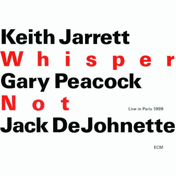 Keith Jarrett, Gary Peacock, Jack DeJohnette: Whisper Not (1999, ECM)