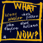 Kenny Wheeler: What Now? (2004, Cam Jazz)